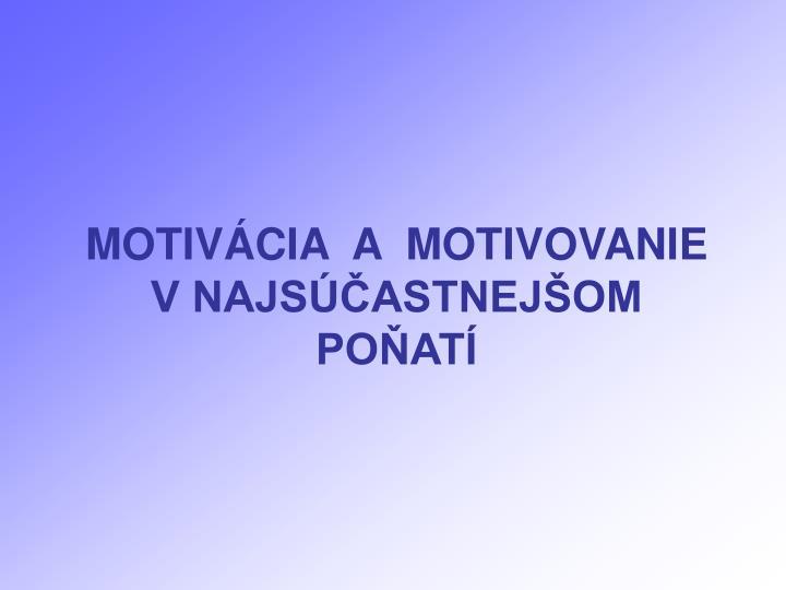 Motiv cia a motivovanie v najs astnej om po at