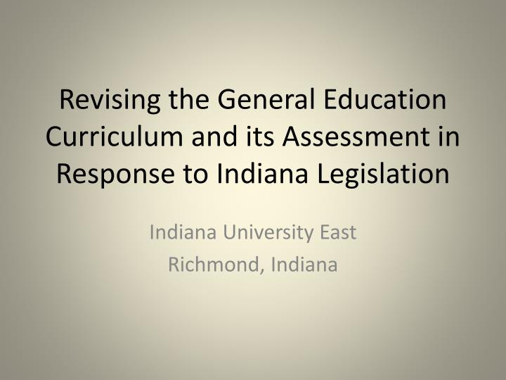 revising the general education curriculum and its assessment in response to indiana legislation n.