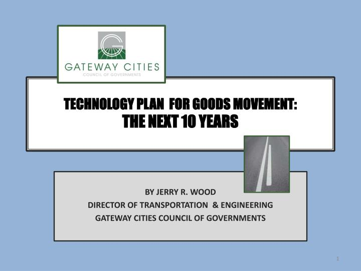 technology plan for goods movement the next 10 years n.