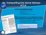 transporting live donor kidneys ucla