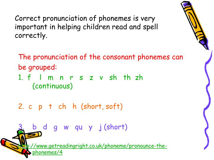 Correct pronunciation of phonemes is very