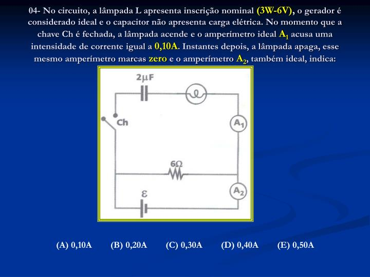 04- No circuito, a lâmpada L apresenta inscrição nominal