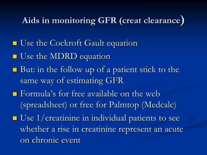 Aids in monitoring GFR (creat clearance