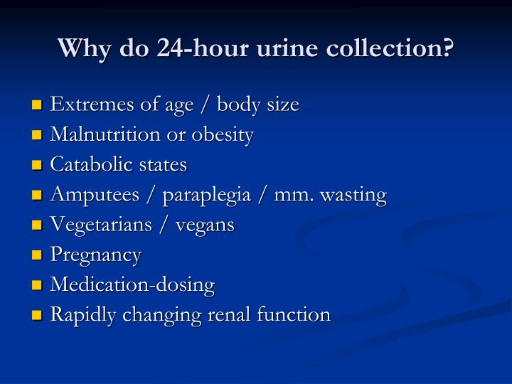 Why do 24-hour urine collection?
