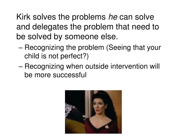 Kirk solves the problems