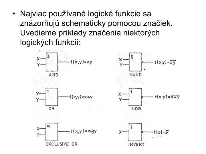 Najviac používané logické funkcie sa znázorňujú schematicky pomocou značiek. Uvedieme príklady značenia niektorých logických funkcií: