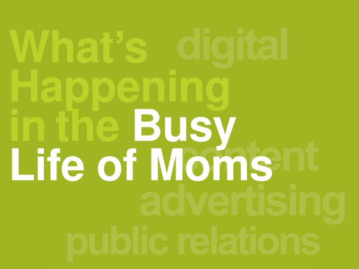 what s happening in the busy life of moms