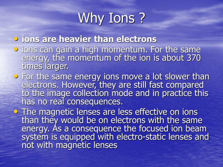 Why Ions?