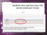 students who read less than 140 correct words per minute