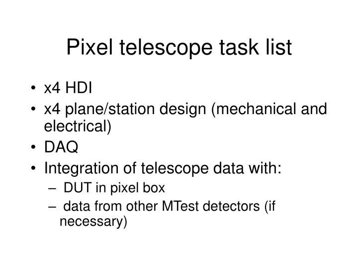 Pixel telescope task list