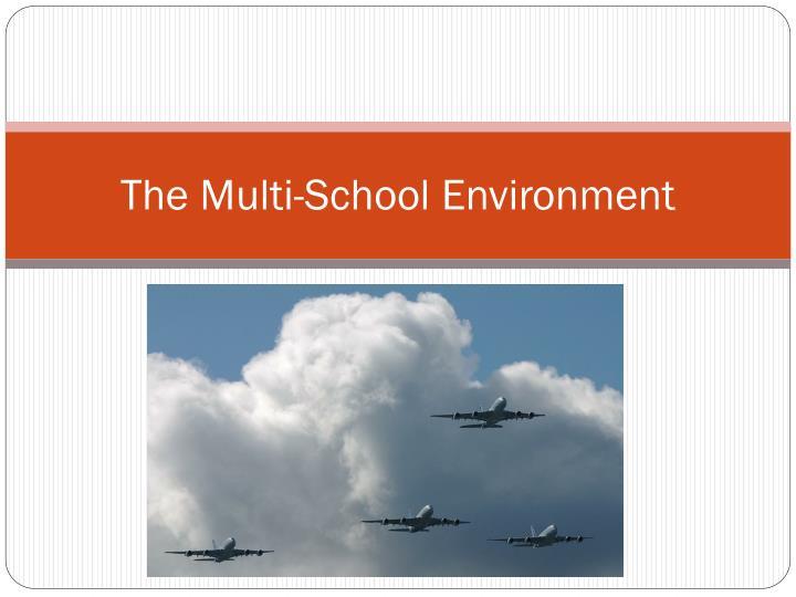 The multi school environment