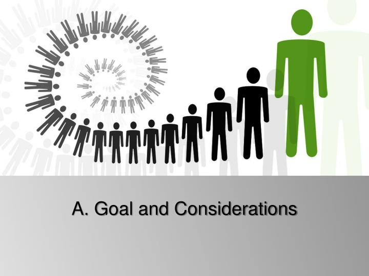 A. Goal and Considerations