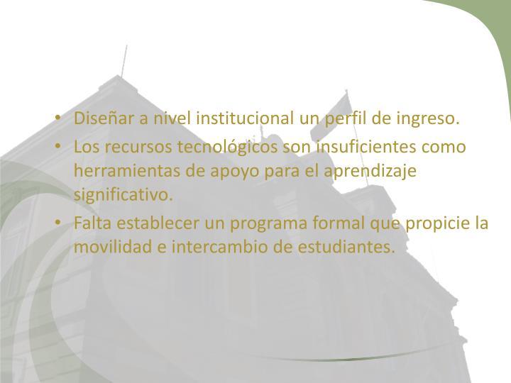 Diseñar a nivel institucional un perfil de ingreso.