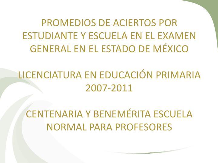 PROMEDIOS DE ACIERTOS POR ESTUDIANTE Y ESCUELA EN EL EXAMEN GENERAL EN EL ESTADO DE MÉXICO