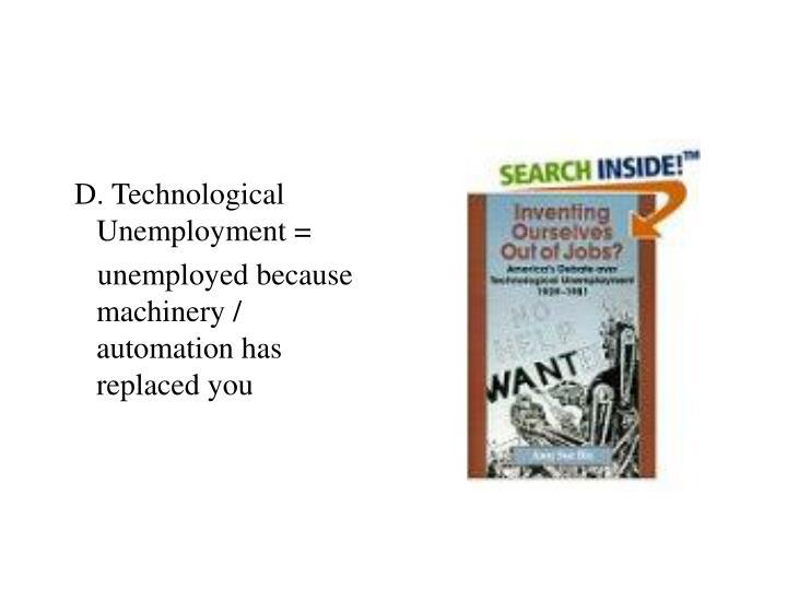 D. Technological Unemployment =