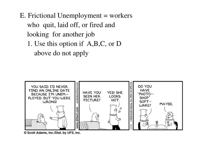 E. Frictional Unemployment = workers