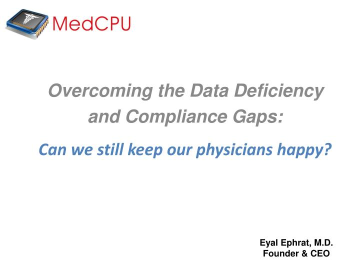 overcoming the data deficiency and compliance gaps can we still keep our physicians happy