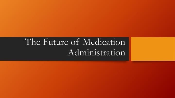 the future of medication administration