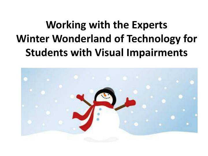working with the experts winter wonderland of technology for students with visual impairments