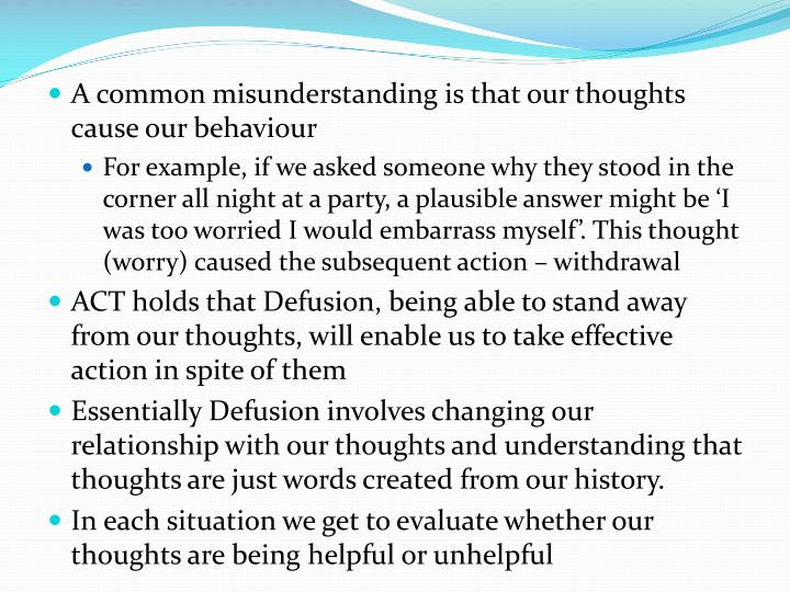 A common misunderstanding is that our thoughts cause our behaviour