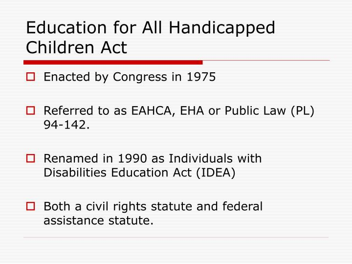 the reasoning behind the enactment of the disabilities education act in 1975 Key federal laws the disability the individuals with disabilities education improvement act of 2004 (pl 106-310) the no child left behind act of 2001.