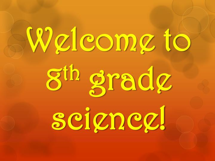 welcome to 8 th grade science n.