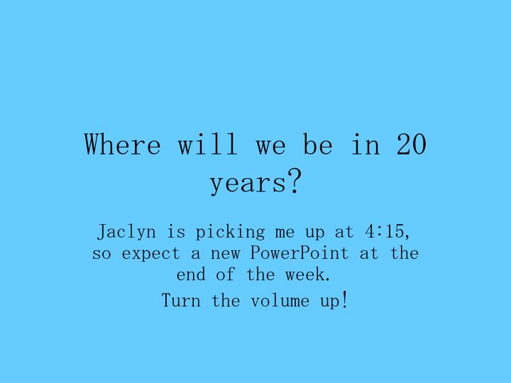 where will we be in 20 years n.