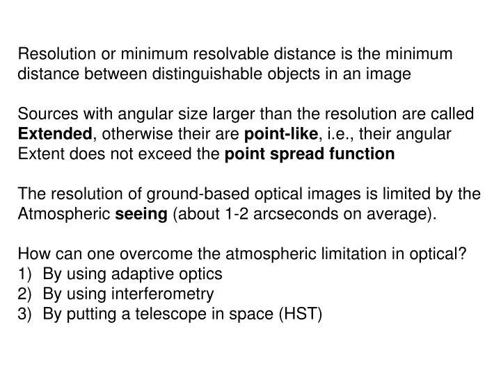 Resolution or minimum resolvable distance is the minimum