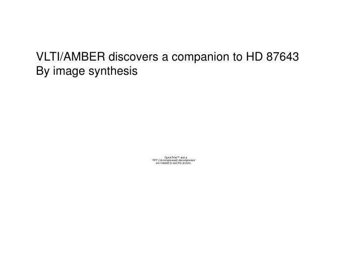 VLTI/AMBER discovers a companion to HD 87643
