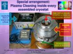 special arrangement plasma cleaning inside every assembled cryostat