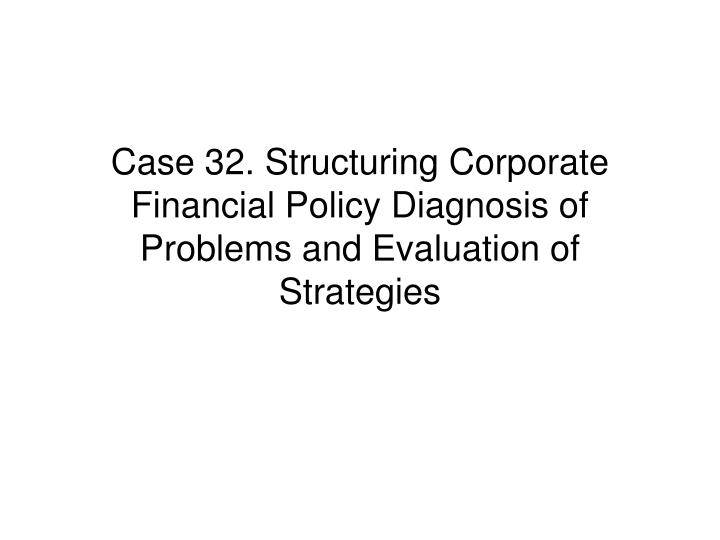 structuring corporate financial policy diagnosis of problems and evaluation of strategies Develop a roadmap for the success of your business by writing an effective strategy developing your strategy with your evaluation complete.