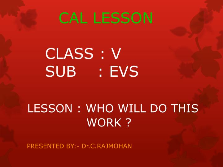 cal lesson class v sub evs lesson who will do this work n.