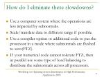 how do i elminate these slowdowns