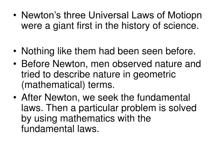 Newton's three Universal Laws of Motiopn were a giant first in the history of science.