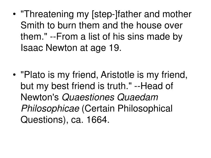"""""""Threatening my [step-]father and mother Smith to burn them and the house over them."""" --From a list of his sins made by Isaac Newton at age 19."""