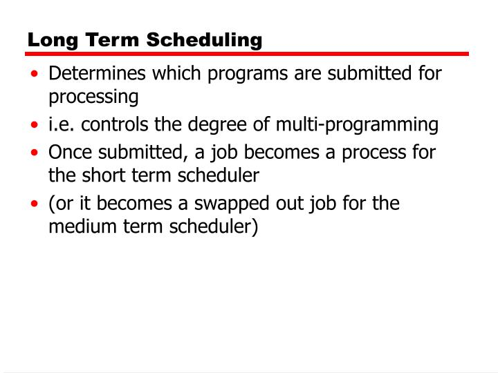 Long Term Scheduling