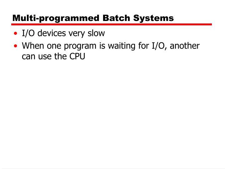 Multi-programmed Batch Systems