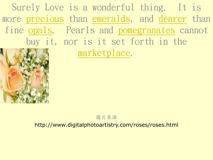 Surely Love is a wonderful thing.  It is more
