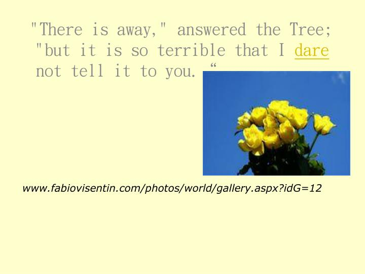 """""""There is away,"""" answered the Tree; """"but it is so terrible that I"""