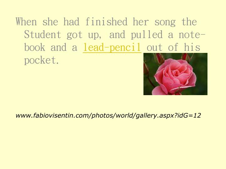 When she had finished her song the Student got up, and pulled a note-book and a