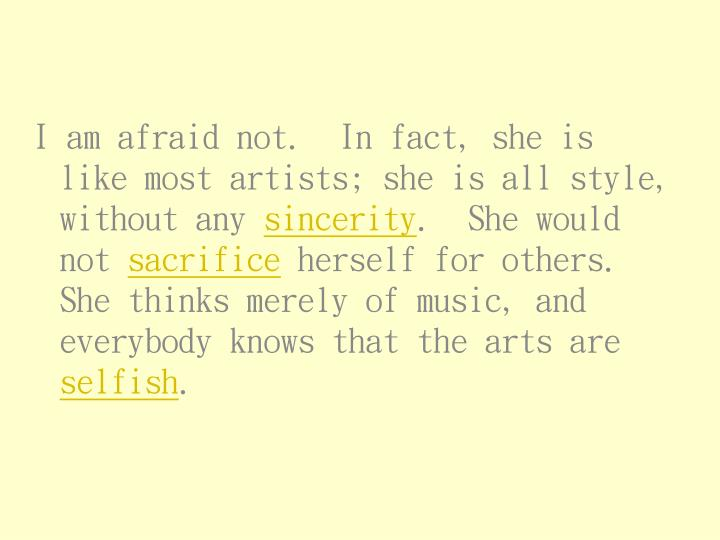 I am afraid not.  In fact, she is like most artists; she is all style, without any
