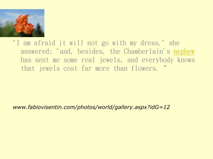 """""""I am afraid it will not go with my dress,"""" she answered; """"and, besides, the Chamberlain's"""