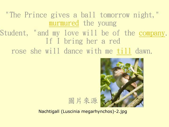 """The Prince gives a ball tomorrow night,"""
