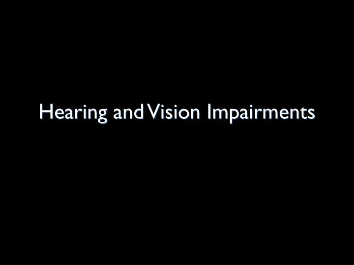 hearing and vision impairments n.