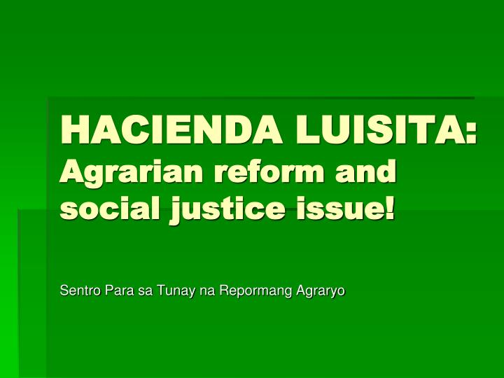 hacienda luisita agrarian reform and social justice issue n.