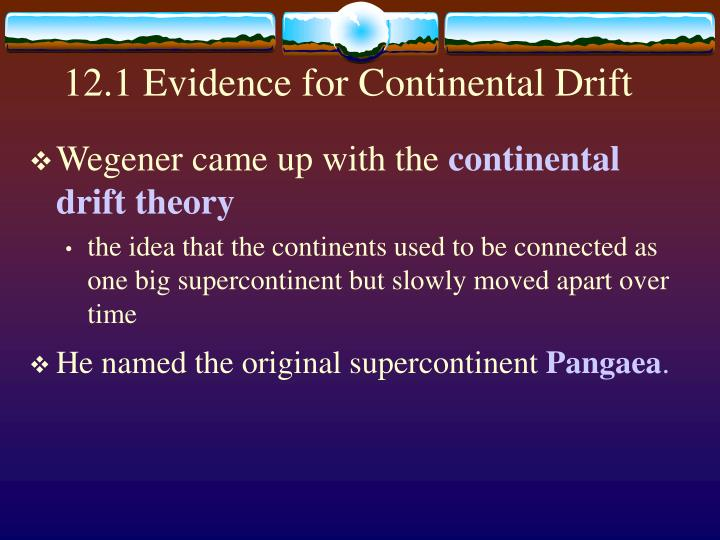 essay theory of continental drift M ost actors taken movie about essay of the relief features are related with continental drift due to the fact that forces such as tensional and compression forces affected many parts of the world objective: wegener and continental drift theory.
