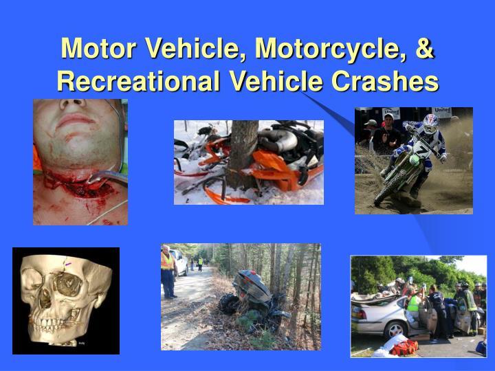 Motor Vehicle, Motorcycle, & Recreational Vehicle Crashes