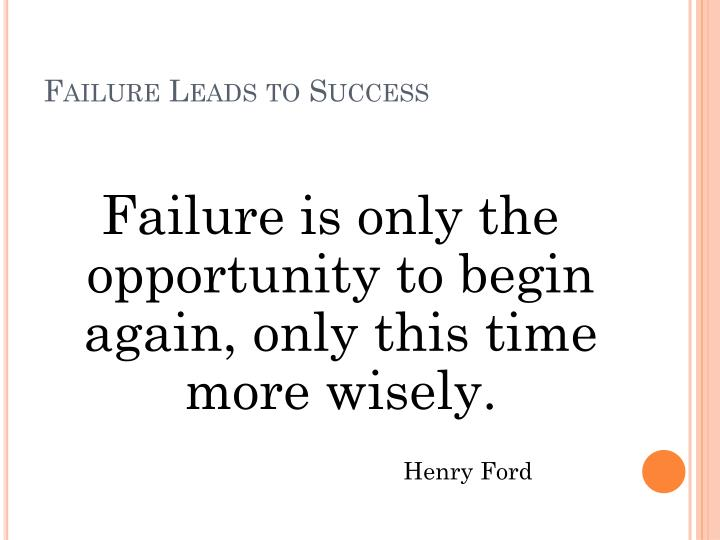 essays on failure leads to success Type of essay expository does failure lead to success failure is unavoidable the path to success is not a straight one everyone fails sometime in their life walt disney was fired from a newspaper because he ¨lacked creativity¨ introduction technique quote introduction former british prime.