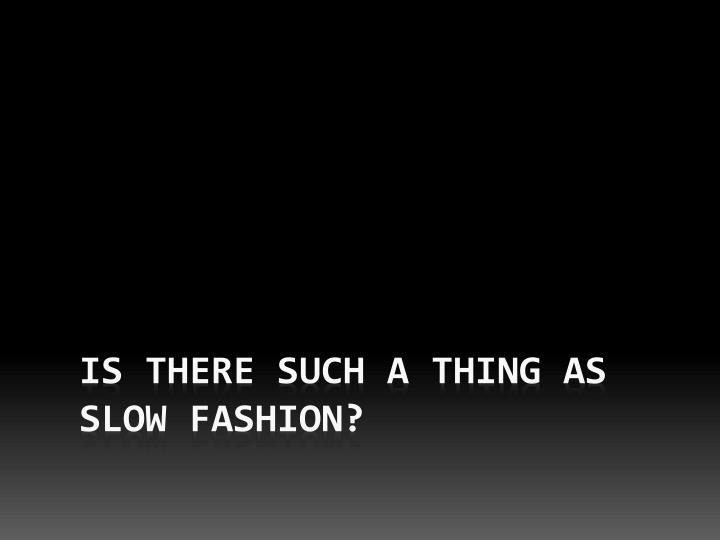 is there such a thing as slow fashion n.