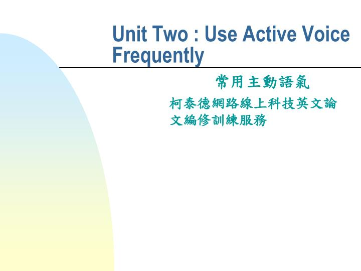 unit two use active voice frequently n.
